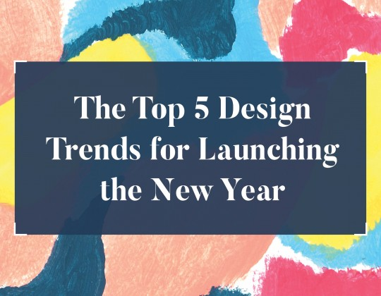 The Top 5 Design Trends for Launching the New Year